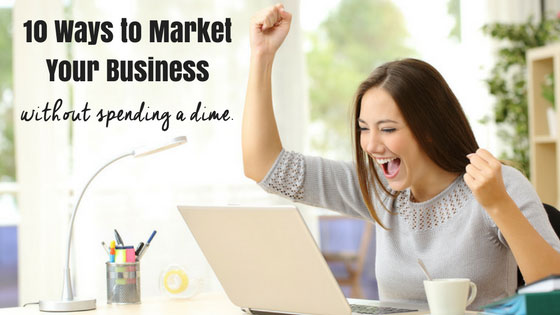 10 Ways to Market Your Business without Spending a Dime