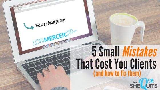 5 Small Mistakes that Cost You Clients (and How to Fix Them)