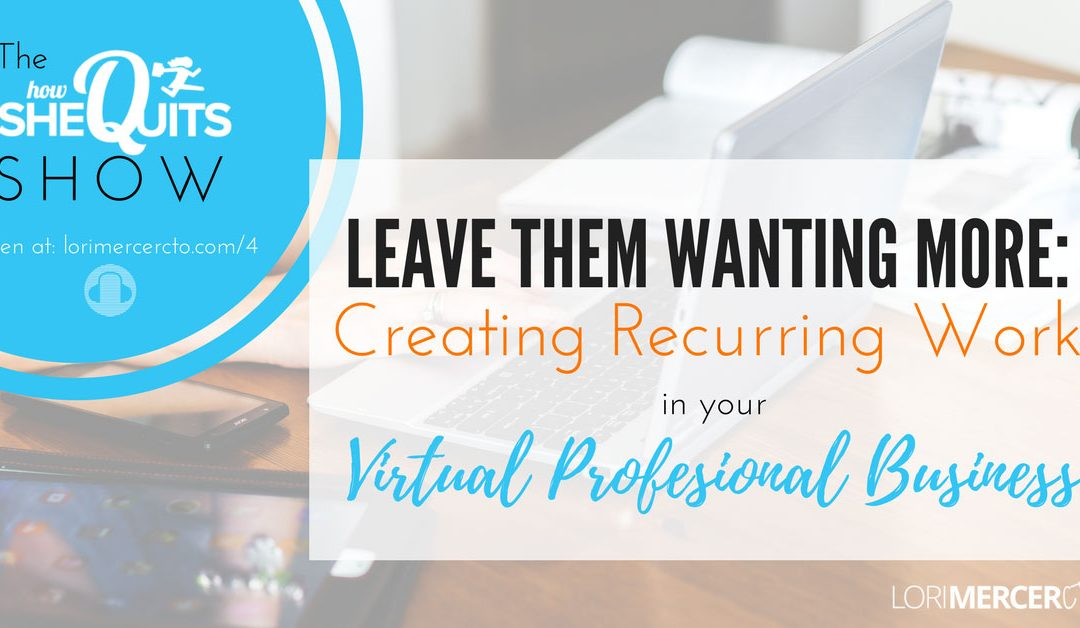 Leave Them Wanting More: Creating Recurring Work in Your Virtual Professional Business
