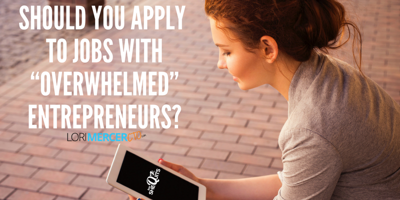 "Should You Apply To Jobs With ""Overwhelmed"" Entrepreneurs?"