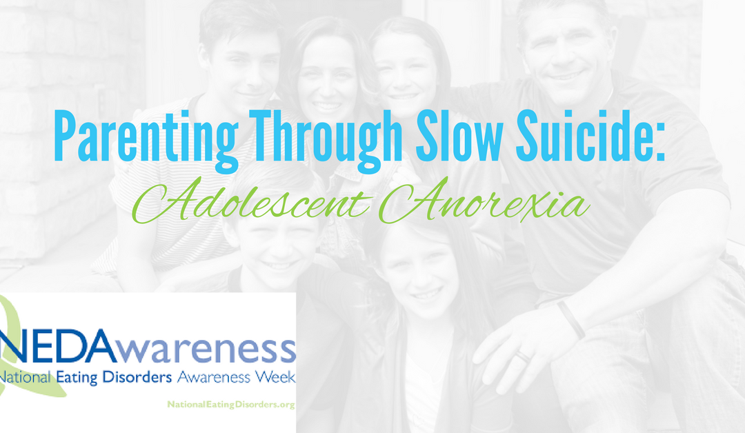 Parenting Through Slow Suicide:  Adolescent Anorexia