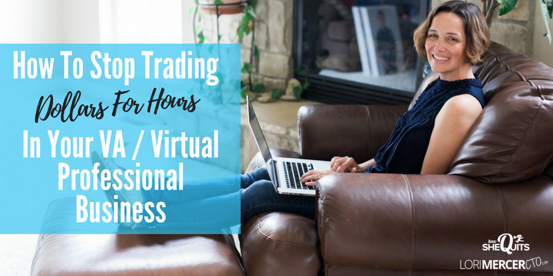 How To Stop Trading Dollars For Hours In Your VA / Virtual Professional Business