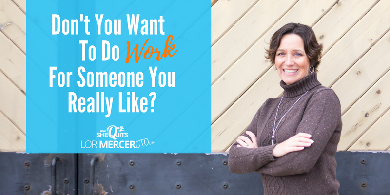 Don't You Want To Do Work For Someone You Really Like?
