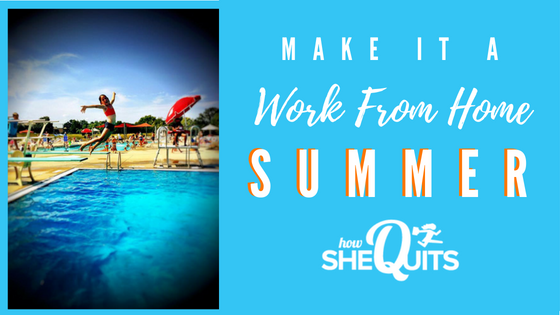 Make It A Work-From-Home Summer