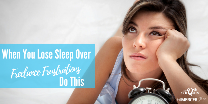 When You Lose Sleep Over Freelance Frustrations, Do This